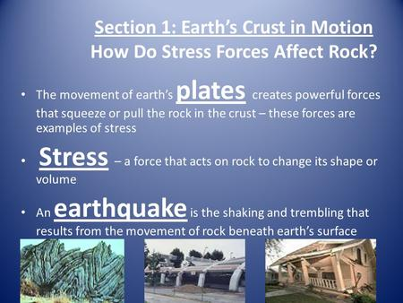 Section 1: Earth's Crust in Motion How Do Stress Forces Affect Rock? The movement of earth's plates creates powerful forces that squeeze or pull the rock.