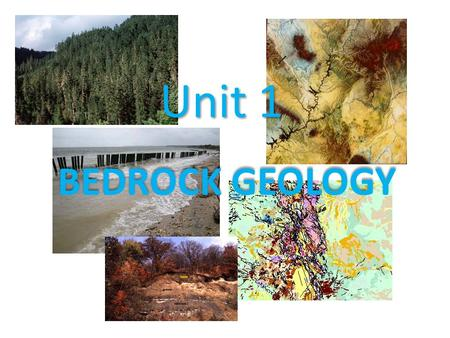 Unit 1 BEDROCK GEOLOGY. The geologic history of the Earth is determined by Earth Science principles such as _________________________ _________________________.