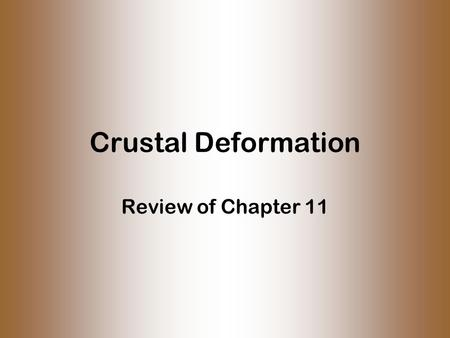 Crustal Deformation Review of Chapter 11. Isostasy Balance in possible vertical movement of the plates –Gravity bears down –Heated aesthenosphere is buoyant.