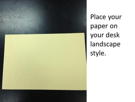 Place your paper on your desk landscape style.. Do a burrito fold (dividing the paper into thirds).