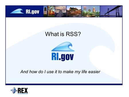 What is RSS? And how do I use it to make my life easier.