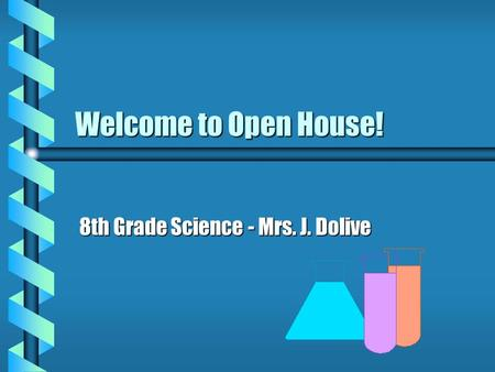 Welcome to Open House! 8th Grade Science - Mrs. J. Dolive.