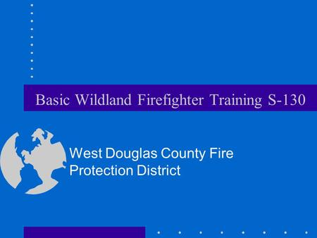 Basic Wildland Firefighter Training S-130 West Douglas County Fire Protection District.