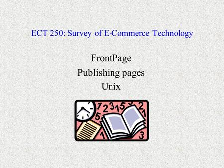ECT 250: Survey of E-Commerce Technology FrontPage Publishing pages Unix.