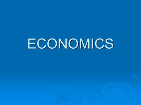 ECONOMICS. What is Economics?  Economics is the study of choices and decisions people make about how to use the world's resources.  Meeting unlimited.