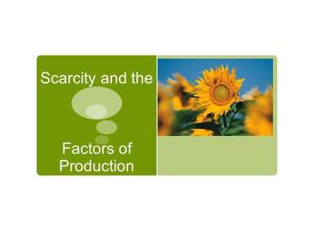 Scarcity and the Factors of Production. Scarcity and Choice  Need- something like food, air, shelter, water (necessary for survival)  Want- item we.