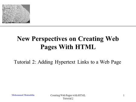 XP Mohammad Moizuddin Creating Web Pages with HTML Tutorial 2 1 New Perspectives on Creating Web Pages With HTML Tutorial 2: Adding Hypertext Links to.