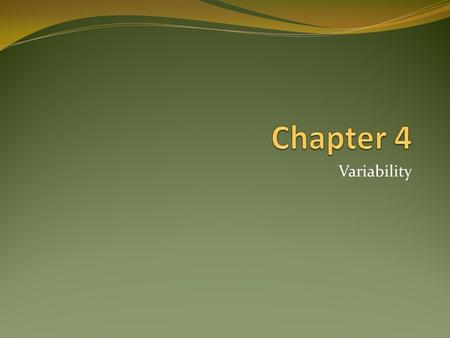 Variability. Statistics means never having to say you're certain. Statistics - Chapter 42.