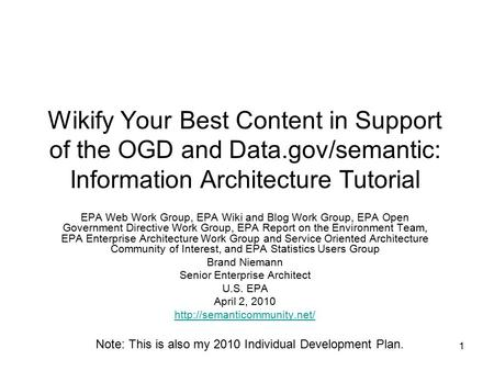 1 Wikify Your Best Content in Support of the OGD and Data.gov/semantic: Information Architecture Tutorial EPA Web Work Group, EPA Wiki and Blog Work Group,