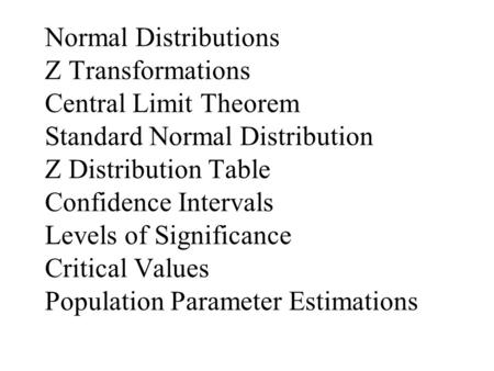 Normal Distributions Z Transformations Central Limit Theorem Standard Normal Distribution Z Distribution Table Confidence Intervals Levels of Significance.