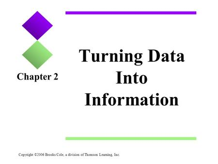 Copyright ©2006 Brooks/Cole, a division of Thomson Learning, Inc. Turning Data Into Information Chapter 2.