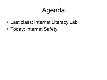Agenda Last class: Internet Literacy Lab Today: Internet Safety.