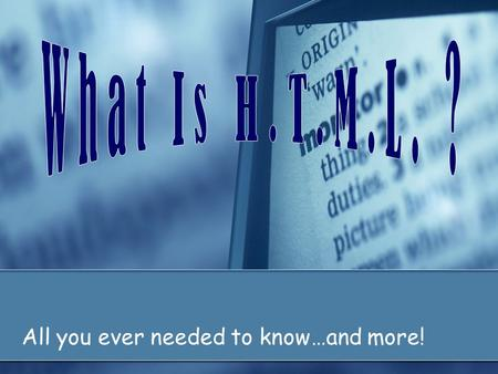 All you ever needed to know…and more!. H.T.M.L. HyperText Mark-up Language Web's programming language All web browsers Set of instructions Written with.