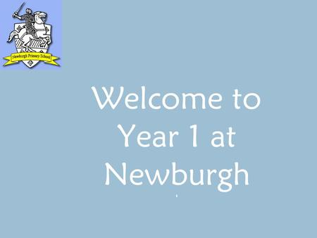 Welcome to Year 1 at Newburgh '. Year 1 at Newburgh ' How we support children during the transition from Reception to Year 1 Topics Daily routine Homework.