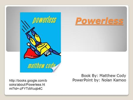 Powerless Book By: Matthew Cody PowerPoint by: Nolan Kamoo  ooks/about/Powerless.ht ml?id=-zFYTdWuqb4C.