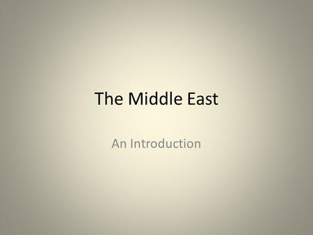 The Middle East An Introduction. What ways are stories told? Oral Tradition – Passing down stories by word of mouth Written Tradition – Books Such as.