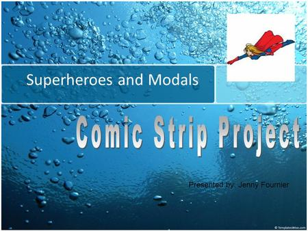 Superheroes and Modals Presented by: Jenny Fournier.