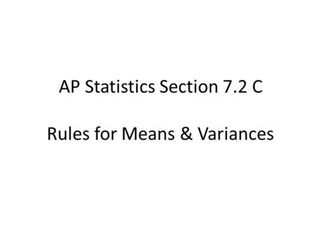 AP Statistics Section 7.2 C Rules for Means & Variances.