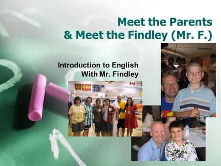 Meet the Parents & Meet the Findley (Mr. F.) Introduction to English With Mr. Findley.