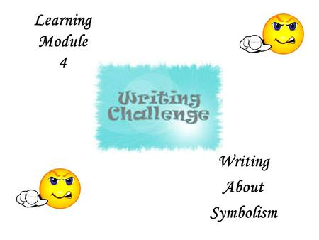 Learning Module 4 Writing About Symbolism. Learning Recognize how symbols enhance meaning Develop thesis statement Explain and interpret symbols in an.