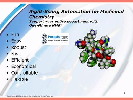 1 Right-Sizing Automation for Medicinal Chemistry Support your entire department with One-Minute NMR TM Fun Easy Robust Fast Efficient Economical Controllable.