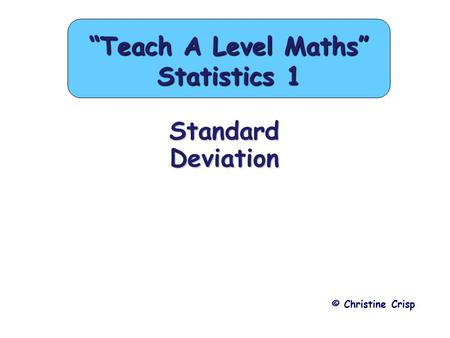 "Standard Deviation © Christine Crisp ""Teach A Level Maths"" Statistics 1."