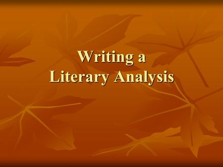 Writing a Literary Analysis Why Write One? A literary analysis broadens understanding and appreciation of a piece of literature. A literary analysis.