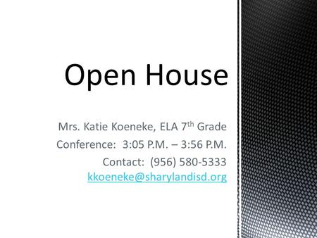 Mrs. Katie Koeneke, ELA 7 th Grade Conference: 3:05 P.M. – 3:56 P.M. Contact: (956) 580-5333