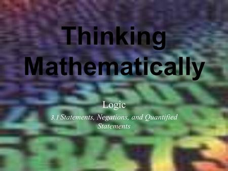 Thinking Mathematically Logic 3.1 Statements, Negations, and Quantified Statements.