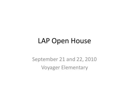 LAP Open House September 21 and 22, 2010 Voyager Elementary.