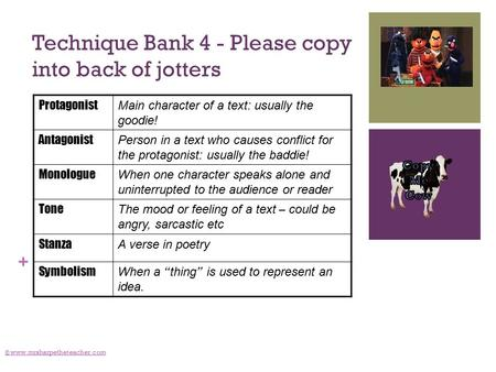 + Technique Bank 4 - Please copy into back of jotters © www.mrsharpetheteacher.com Protagonist Main character of a text: usually the goodie! Antagonist.
