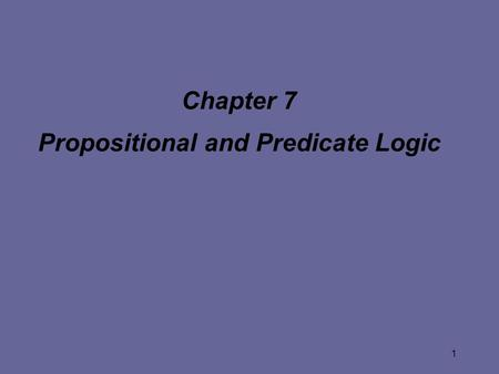 1 Chapter 7 Propositional and Predicate Logic. 2 Chapter 7 Contents (1) l What is Logic? l Logical Operators l Translating between English and Logic l.