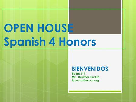 OPEN HOUSE Spanish 4 Honors BIENVENIDOS Room 317 Mrs. Heather Puchta