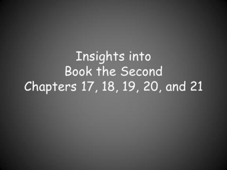 Insights into Book the Second Chapters 17, 18, 19, 20, and 21.