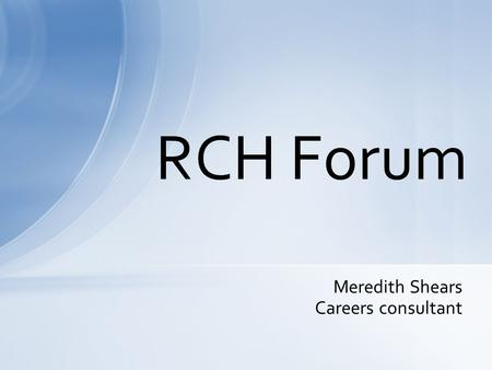 Meredith Shears Careers consultant RCH Forum. A Career is all the paid and unpaid roles you do throughout your life: life roles, leisure, learning, &