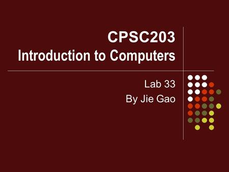 CPSC203 Introduction to Computers Lab 33 By Jie Gao.