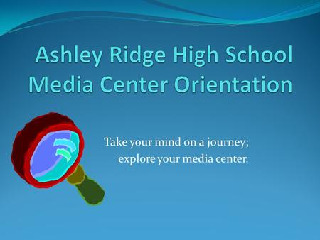 Take your mind on a journey; explore your media center.