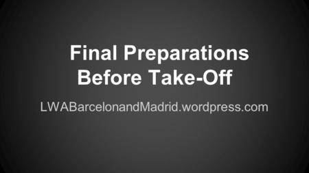 Final Preparations Before Take-Off LWABarcelonandMadrid.wordpress.com.