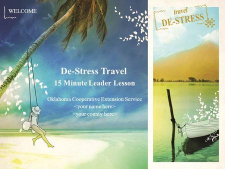 WELCOME De-Stress Travel 15 Minute Leader Lesson Oklahoma Cooperative Extension Service.