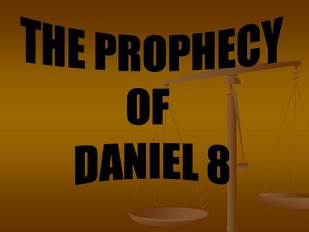 "THE PROPHECY of DANIEL 8 Daniel 8:1 ""In the third year of the reign of king Belshazzar a vision appeared unto me, [even unto] me Daniel, after that which."