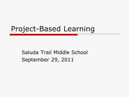 Project-Based Learning Saluda Trail Middle School September 29, 2011.