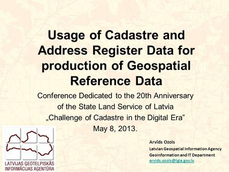 Usage of Cadastre and Address Register Data for production of Geospatial Reference Data Conference Dedicated to the 20th Anniversary of the State Land.