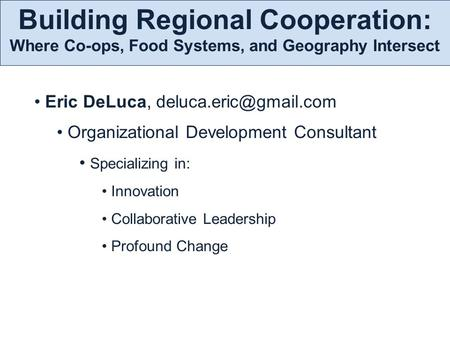 Eric DeLuca, Organizational Development Consultant Specializing in: Innovation Collaborative Leadership Profound Change Building.