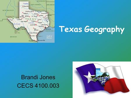 Texas Geography Brandi Jones CECS 4100.003. What students will learn… Essential Question: Why should we learn about Texas Geography? Unit Question: How.