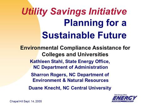 Chapel Hill Sept. 14, 2005 Utility Savings Initiative Planning for a Sustainable Future Kathleen Stahl, State Energy Office, NC Department of Administration.