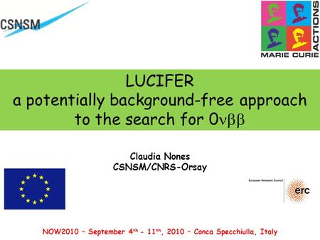 LUCIFER a potentially background-free approach to the search for 0  Claudia Nones CSNSM/CNRS-Orsay NOW2010 – September 4 th - 11 th, 2010 – Conca Specchiulla,