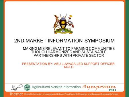 2ND MARKET INFORMATION SYMPOSIUM MAKING MIS RELEVANT TO FARMING COMMUNITIES THOUGH HARMONIZED AND SUSTAINABLE PARTNERSHIPS WITH PRIVATE SECTOR PRESENTATION.