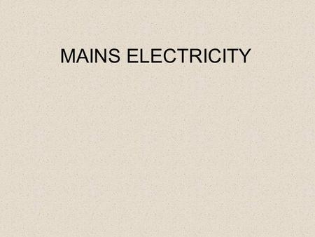 MAINS ELECTRICITY. Specification Electricity Mains electricity understand and identify the hazards of electricity including frayed cables, long cables,