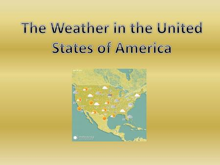 The climate in USA varies across different parts of the country. The western and southern parts of US are warmer. The eastern and northern parts of.