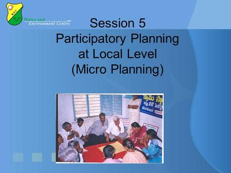Session 5 Participatory Planning at Local Level (Micro Planning)